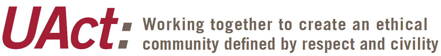 UAct: Working together to create an ethical community defined by respect and civility
